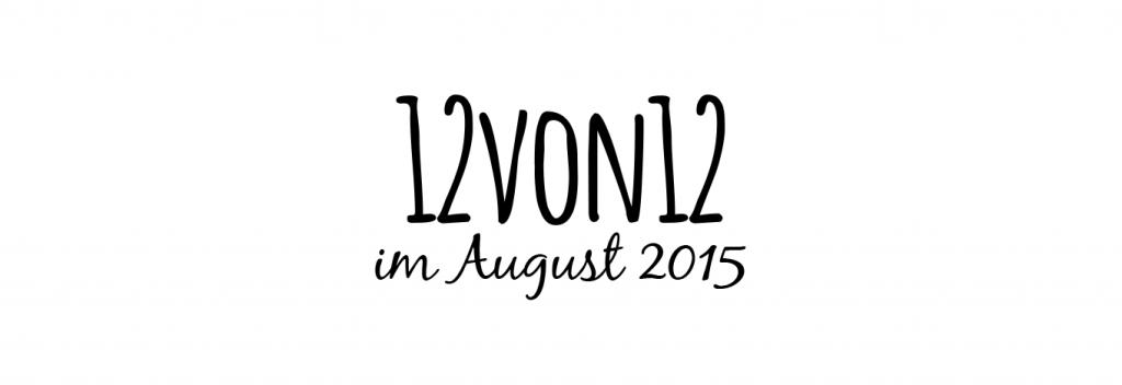 12von12 - im August 2015