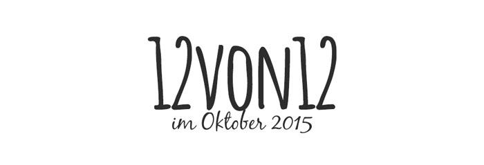 12von12 - im Oktober 2015