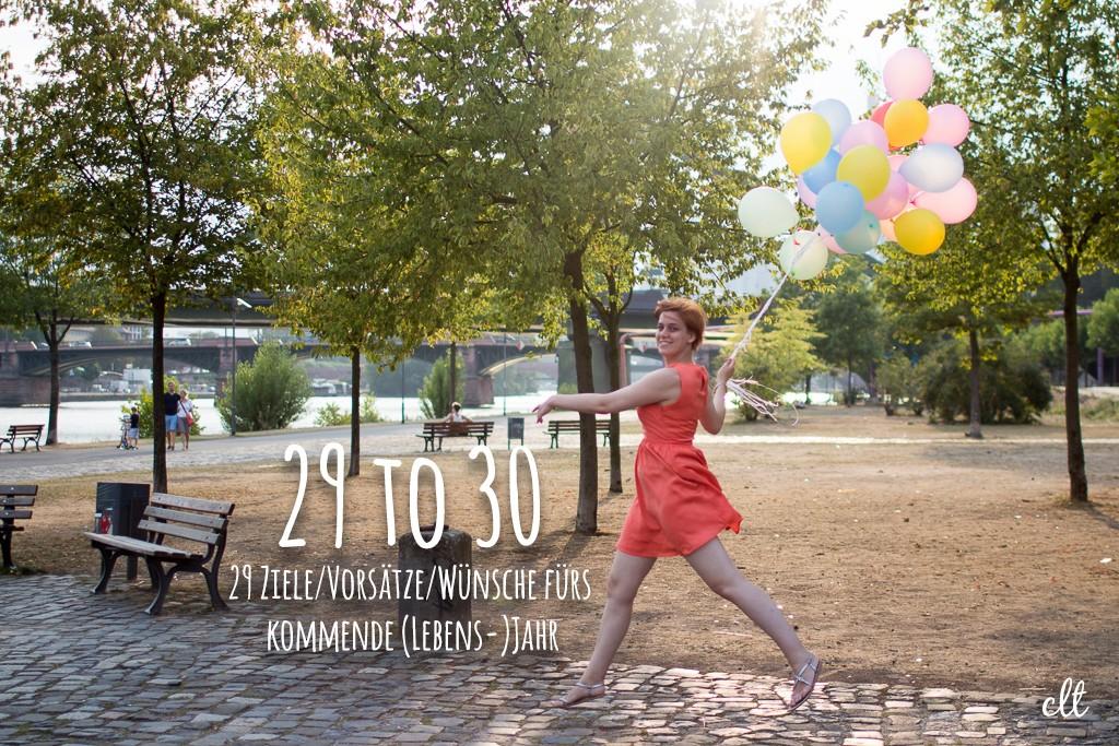 29 to 30 - 29 Ziele/Vorsätze/Wünsche fürs kommende (Lebens-)Jahr